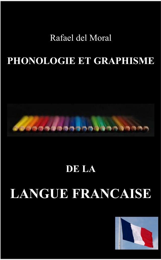 1 Rafael del Moral PHONOLOGIE ET GRAPHISME DE LA LANGUE FRANCAISE