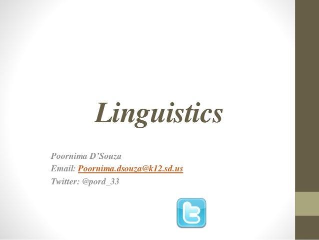 Linguistics Poornima D'Souza Email: Poornima.dsouza@k12.sd.us Twitter: @pord_33