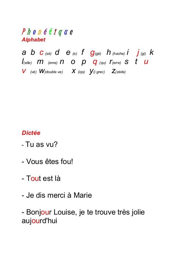P h o n é t i q u e Alphabet a b c (sé) d e (e) f g(gé) h (hache) i j (gi) k l(elle) m (eme) n o p q (qu) r(erre) s t u v ...