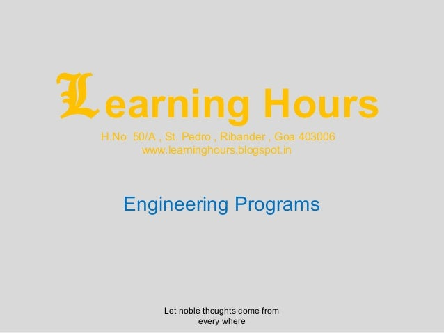 L earning Hours  H.No 50/A , St. Pedro , Ribander , Goa 403006        www.learninghours.blogspot.in      Engineering Progr...