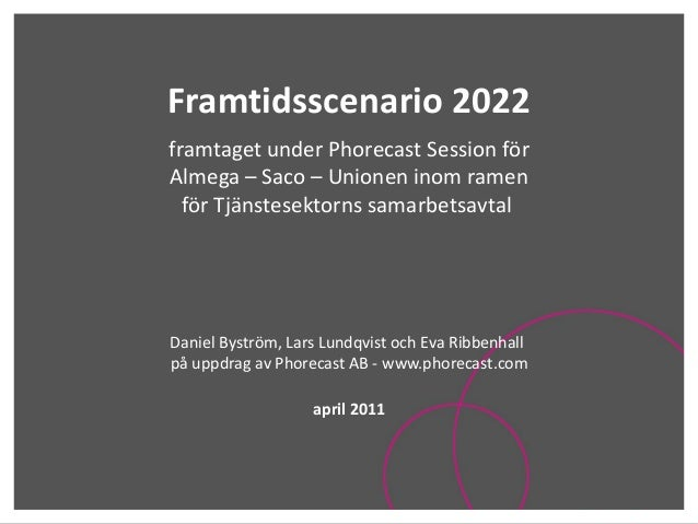 Framtidsscenario framtaget under Phorecast Session för Almega – Saco – Unionen april 2011 inom ramen för Tjänstesektorns s...
