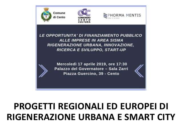 PROGETTI REGIONALI ED EUROPEI DI RIGENERAZIONE URBANA E SMART CITY