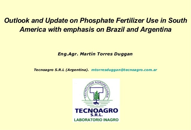 Outlook and Update on Phosphate Fertilizer Use in South    America with emphasis on Brazil and Argentina                  ...