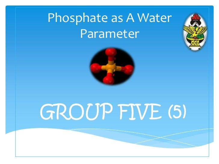Phosphate as A Water     ParameterGROUP FIVE (5)