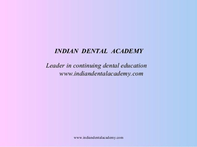 INDIAN DENTAL ACADEMYINDIAN DENTAL ACADEMY Leader in continuing dental educationLeader in continuing dental education www....