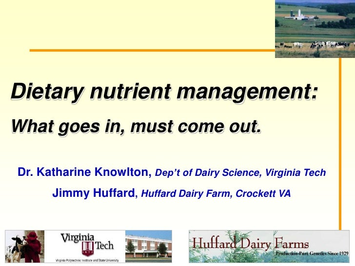 Dietary nutrient management: What goes in, must come out.<br />Dr. Katharine Knowlton, Dep't of Dairy Science, Virginia Te...