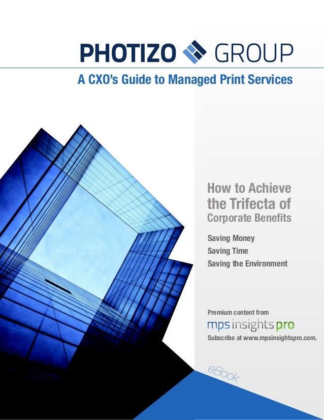PHOTIZO                  GROUPA CXO's Guide to Managed Print Services                       How to Achieve                ...