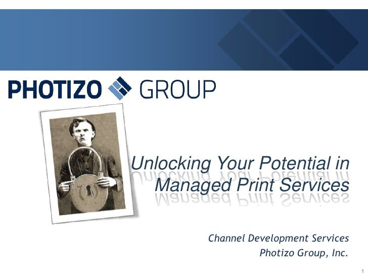 Unlocking Your Potential in Managed Print Services<br />Channel Development Services<br />Photizo Group, Inc.<br />