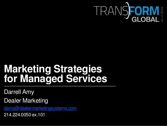 Marketing Strategiesfor Managed ServicesDarrell AmyDealer Marketingdamy@dealermarketingsystems.com214.224.0050 ex.101—–