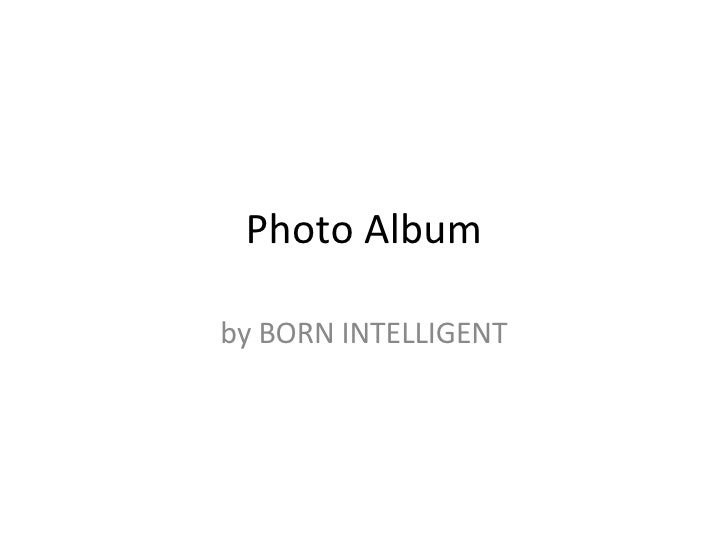 Photo Album by BORN INTELLIGENT