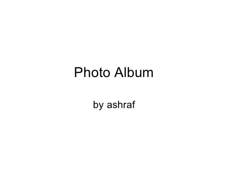 Photo Album by ashraf