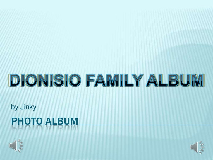 Photo Album<br />by Jinky<br />DIONISIO FAMILY ALBUM<br />DIONISIO FAMILY ALBUM<br />DIONISIO FAMILY ALBUM<br />DIONISIO F...