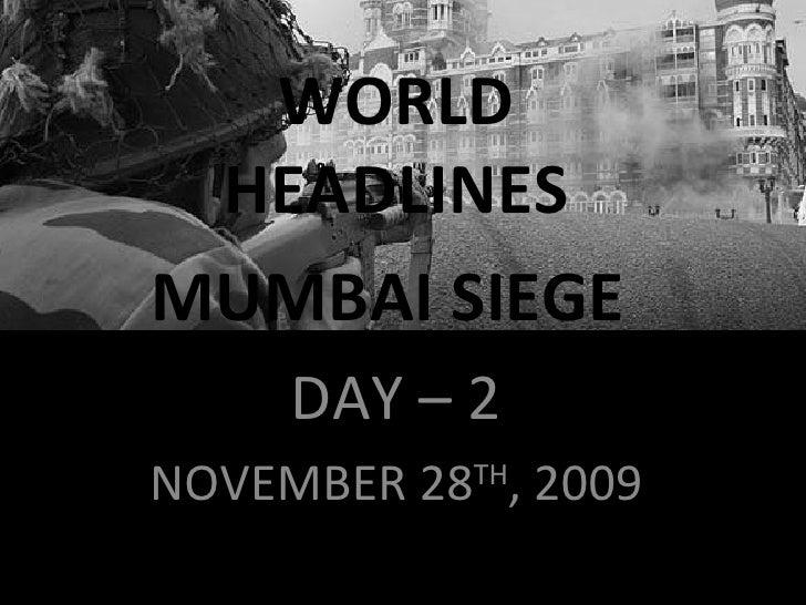 Photo Album WORLD HEADLINES MUMBAI SIEGE  DAY – 2 NOVEMBER 28 TH , 2009
