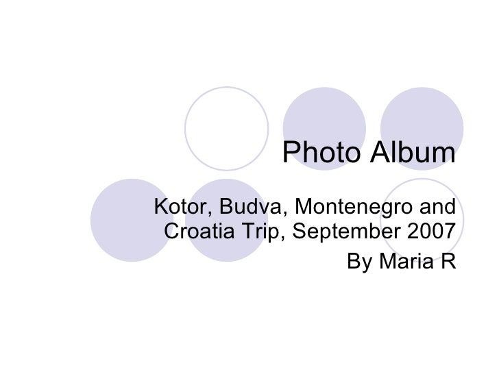 Photo Album Kotor, Budva, Montenegro and Croatia Trip, September 2007 By Maria R