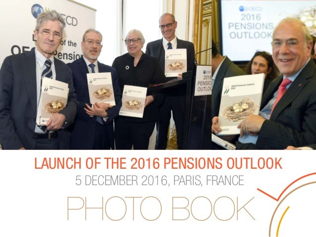 LAUNCH OF THE 2016 PENSIONS OUTLOOK 5 DECEMBER 2016, PARIS, FRANCE PHOTO BOOK