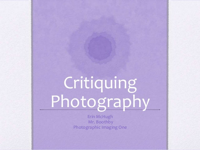 CritiquingPhotography        Erin McHugh        Mr. Boothby  Photographic Imaging One