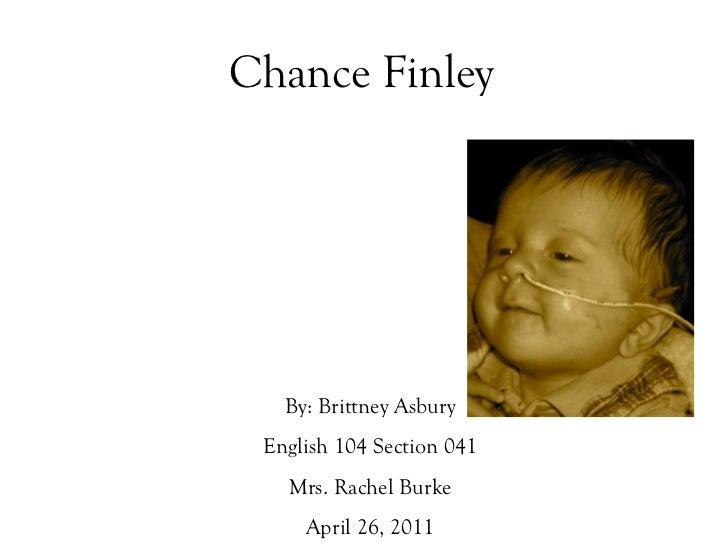 Chance Finley <ul><li>By: Brittney Asbury </li></ul><ul><li>English 104 Section 041 </li></ul><ul><li>Mrs. Rachel Burke </...
