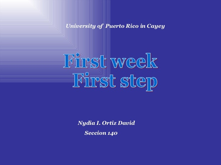 First week First step University of  Puerto Rico in Cayey Nydia I. Ortiz David Seccion 140