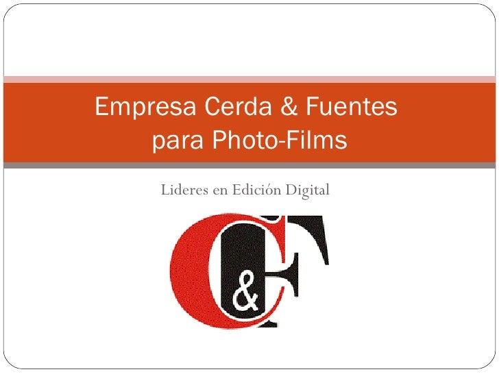 Lideres en Edición Digital Empresa Cerda & Fuentes  para Photo-Films
