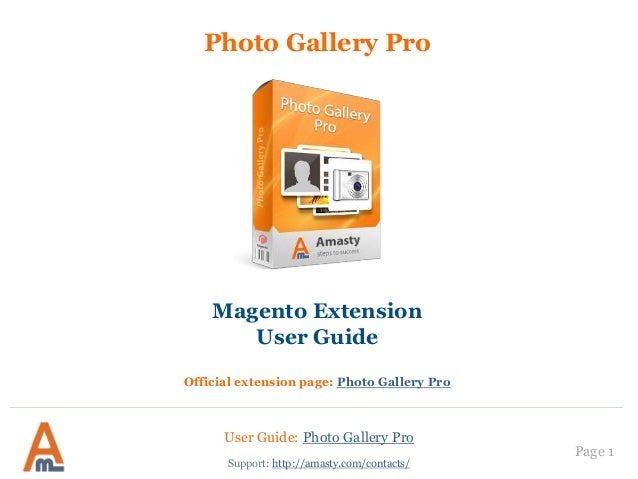 User Guide: Photo Gallery Pro Page 1 Photo Gallery Pro Magento Extension User Guide Official extension page: Photo Gallery...