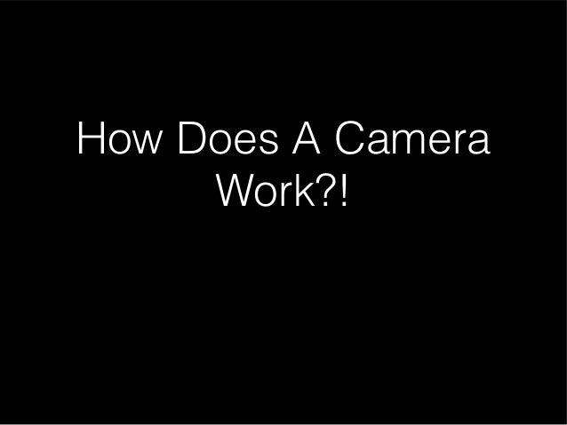 How Does A Camera     Work?!
