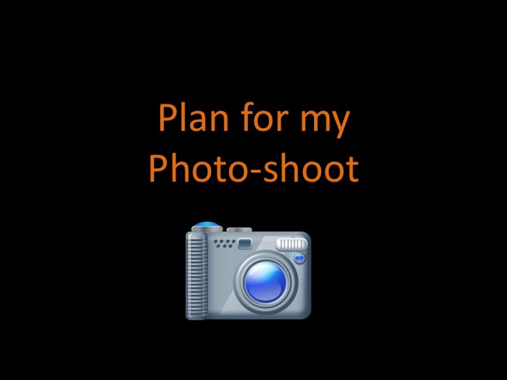 Plan for my Photo-shoot <br />