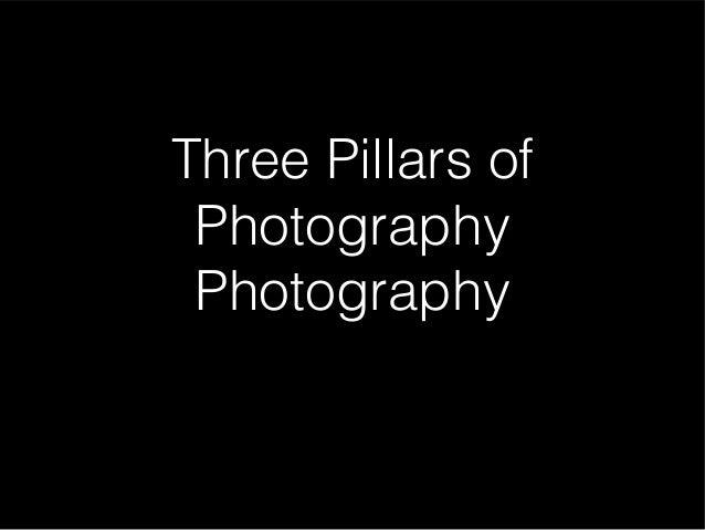 Three Pillars of Photography Photography