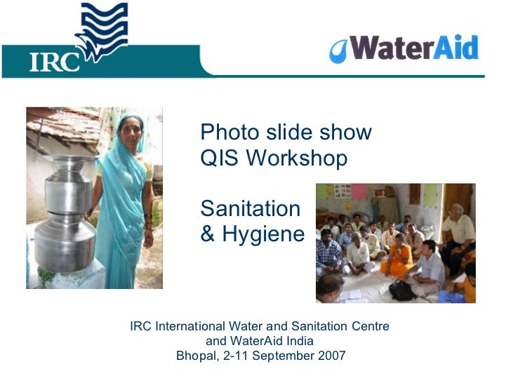 Photo slide show  QIS Workshop  Sanitation  & Hygiene IRC International Water and Sanitation Centre  and WaterAid India  B...