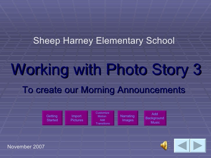 Working with Photo Story 3 To create our Morning Announcements Sheep Harney Elementary School November 2007 Import  Pictur...