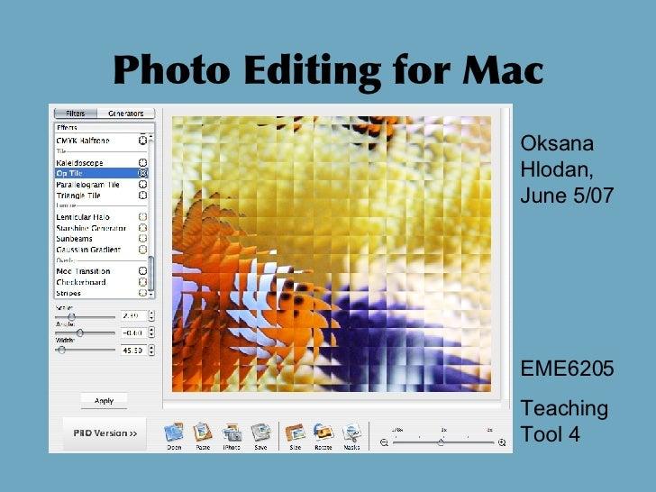 Photo Editing for Mac Oksana Hlodan, June 5/07 EME6205 Teaching Tool 4