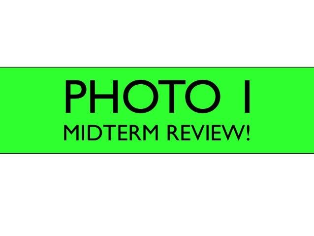 PHOTO 1 MIDTERM REVIEW!