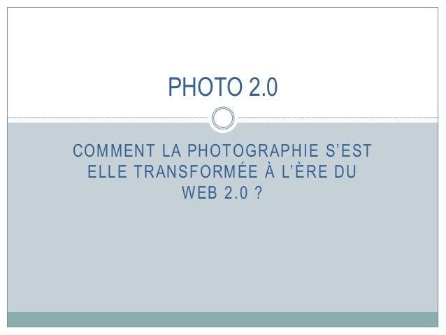 COMMENT LA PHOTOGRAPHIE S'EST ELLE TRANSFORMÉE À L'ÈRE DU WEB 2.0 ? PHOTO 2.0