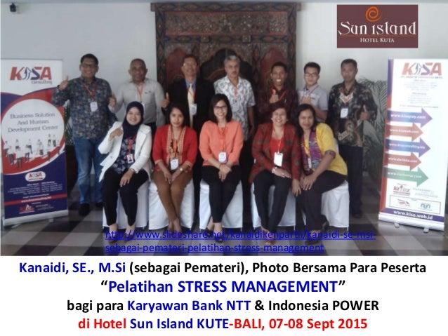 """Kanaidi, SE., M.Si (sebagai Pemateri), Photo Bersama Para Peserta """"Pelatihan STRESS MANAGEMENT"""" bagi para Karyawan Bank NT..."""