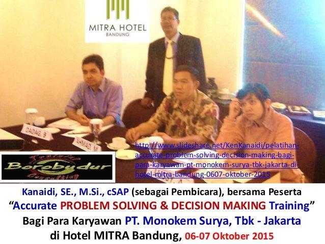 """Kanaidi, SE., M.Si., cSAP (sebagai Pembicara), bersama Peserta """"Accurate PROBLEM SOLVING & DECISION MAKING Training"""" Bagi ..."""