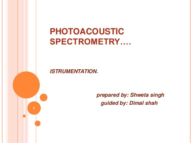 PHOTOACOUSTIC    SPECTROMETRY….    ISTRUMENTATION.                  prepared by: Shweta singh                    guided by...