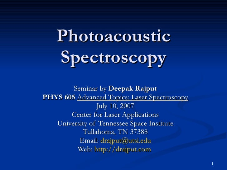 Photoacoustic Spectroscopy Seminar by  Deepak Rajput PHYS 605   Advanced Topics: Laser Spectroscopy July 10, 2007 Center f...
