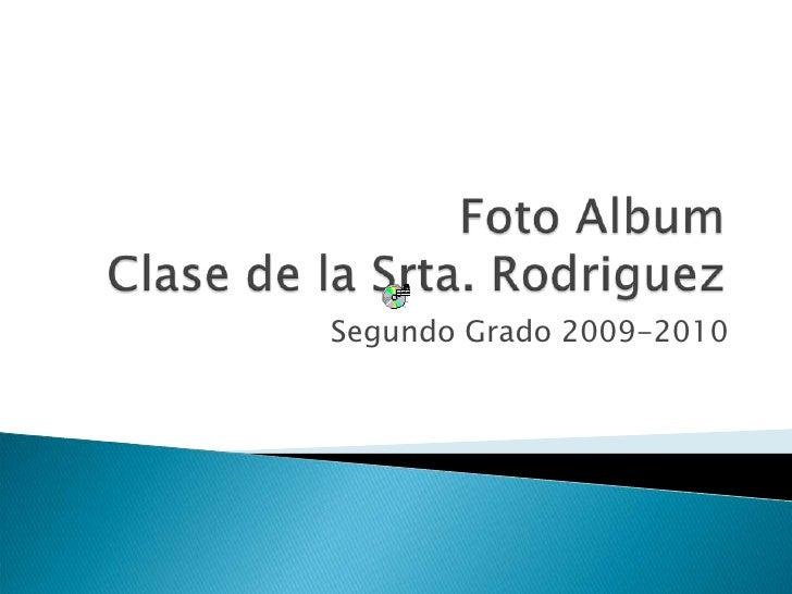 Foto AlbumClase de la Srta. Rodriguez<br />Segundo Grado 2009-2010<br />