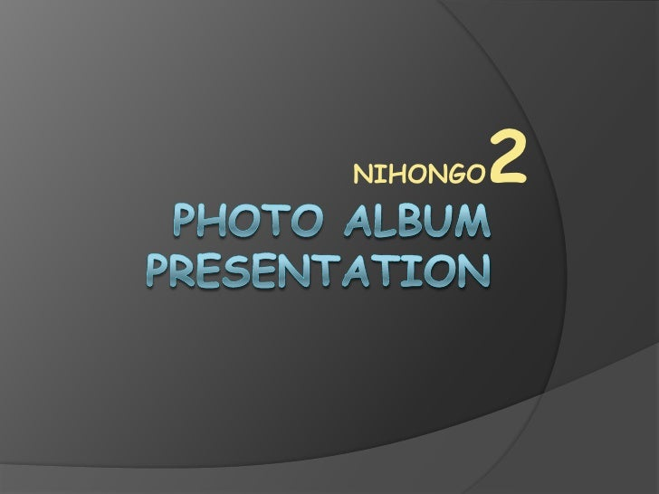 NIHONGO2<br />Photo album   presentation<br />