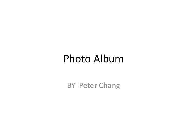 Photo Album<br />BY Peter Chang<br />