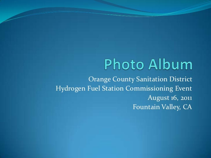 Photo Album<br />Orange County Sanitation District <br />Hydrogen Fuel Station Commissioning Event<br />August 16, 2011<br...