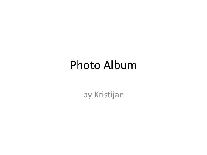 Photo Album  by Kristijan