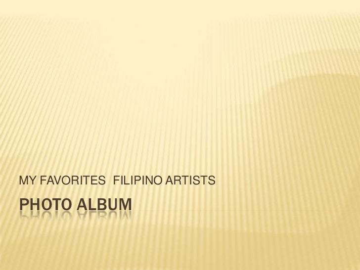 MY FAVORITES FILIPINO ARTISTSPHOTO ALBUM