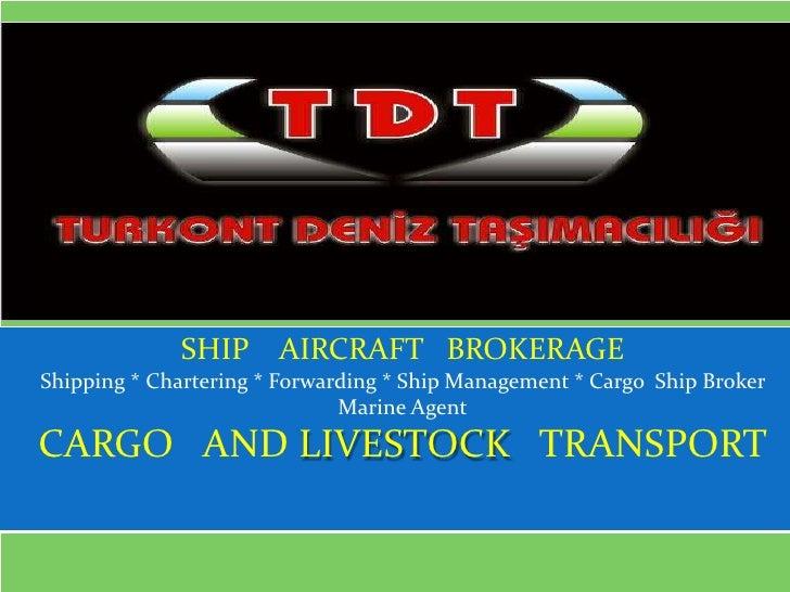 by İSMET ATEŞ             SHIP AIRCRAFT BROKERAGEShipping * Chartering * Forwarding * Ship Management * Cargo Ship Broker ...