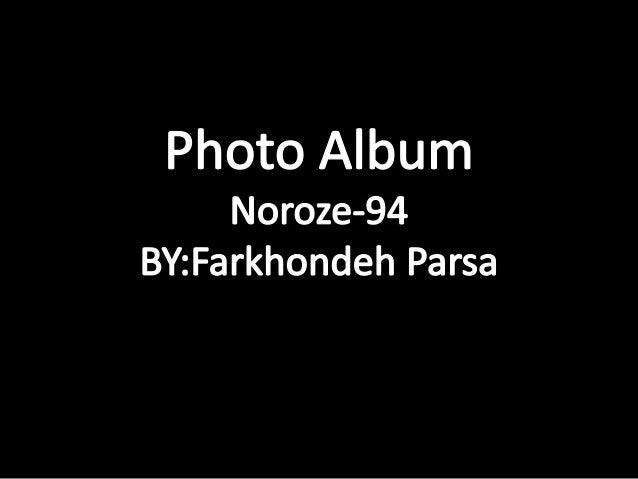 Photo Album  Noroze-94 BY: Farkhondeh Parsa