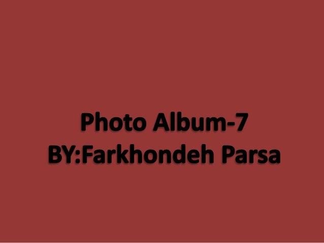 Photo Album-7 BY: Farkhondeh Parsa