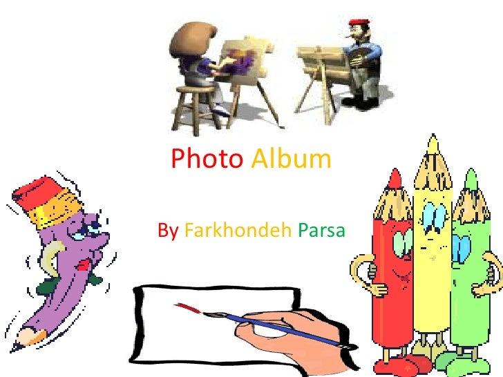 Photo Album<br />By FarkhondehParsa<br />فرخنده پارسا<br />