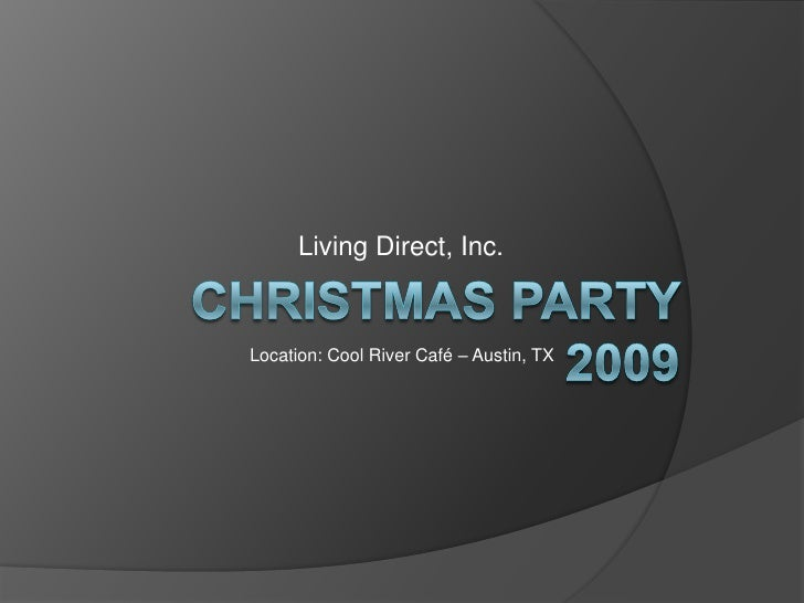 Living Direct, Inc.<br />CHRISTMAS Party 2009<br />Location: Cool River Café – Austin, TX<br />