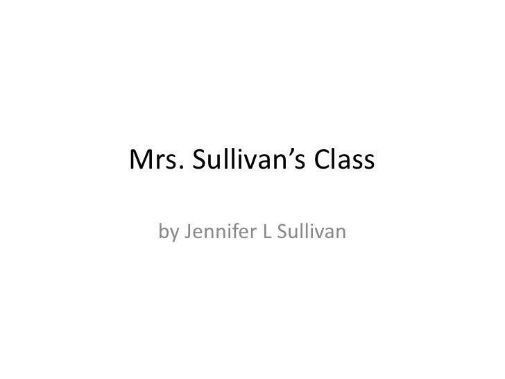 Mrs. Sullivan's Class<br />by Jennifer L Sullivan<br />