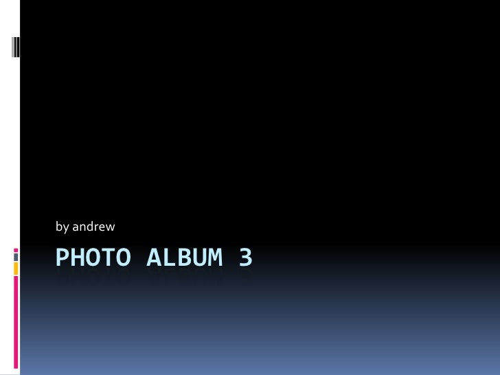 Photo Album 3<br />by andrew<br />