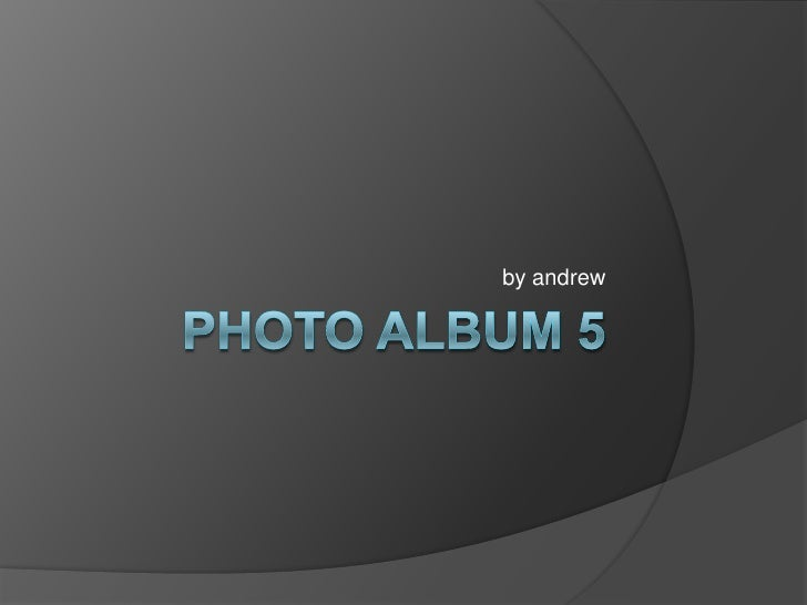 Photo Album 5<br />by andrew<br />